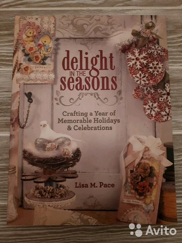 delight in the seasons crafting a year of memorable holidays and celebrations lisa m pace